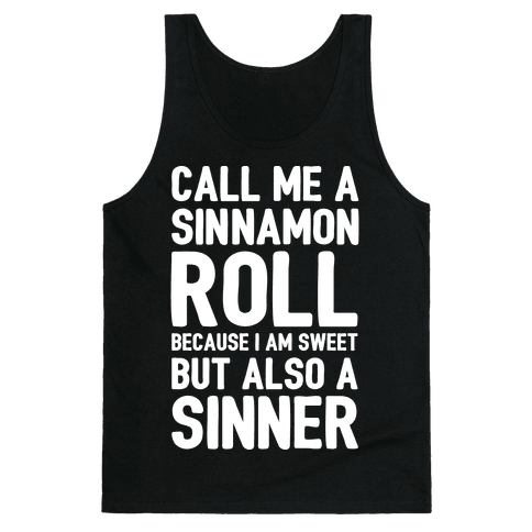 Call Me A Sinnamon Roll Because I'm Sweet But Also A Sinner Tank Top