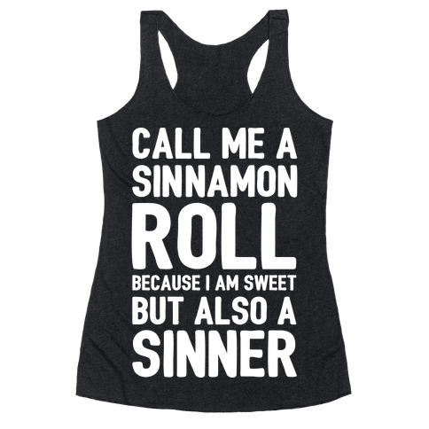 Call Me A Sinnamon Roll Because I'm Sweet But Also A Sinner Racerback Tank Top