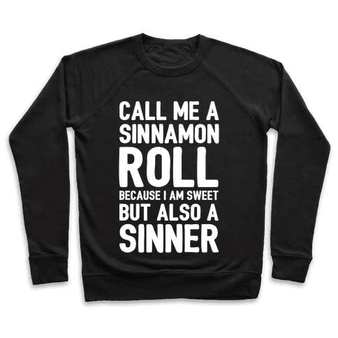 Call Me A Sinnamon Roll Because I'm Sweet But Also A Sinner Pullover