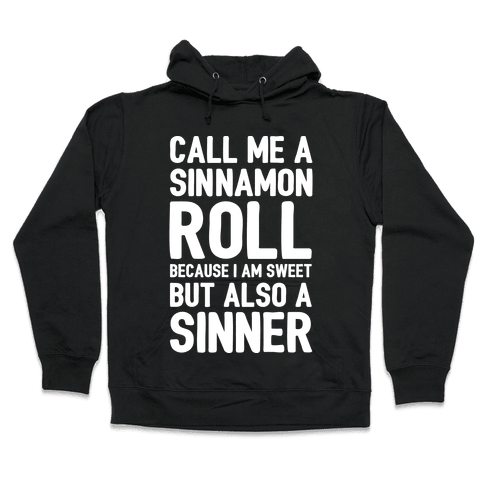 Call Me A Sinnamon Roll Because I'm Sweet But Also A Sinner Hooded Sweatshirt