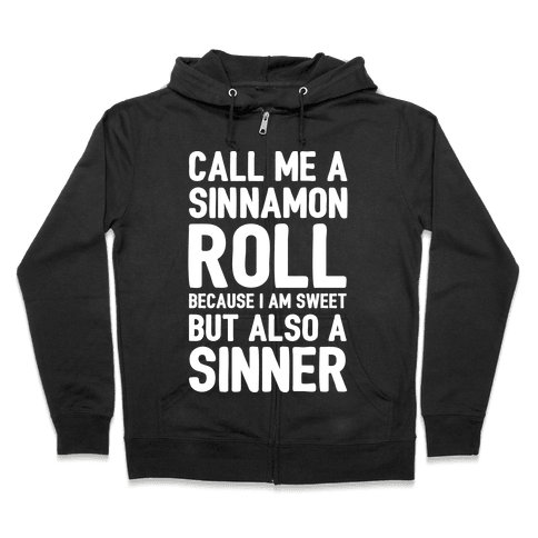 Call Me A Sinnamon Roll Because I'm Sweet But Also A Sinner Zip Hoodie