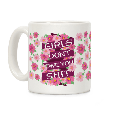Girls Don't Owe You Shit Coffee Mug