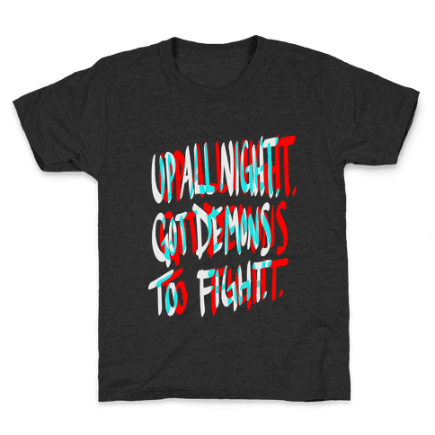 Up All Night. Got Demons to Fight. Kids T-Shirt