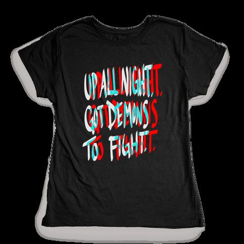 Up All Night. Got Demons to Fight. Womens T-Shirt