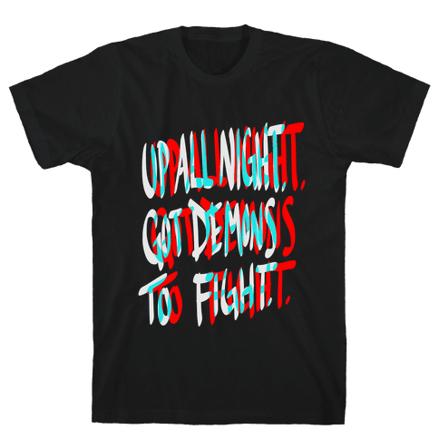 Up All Night. Got Demons to Fight. Mens T-Shirt