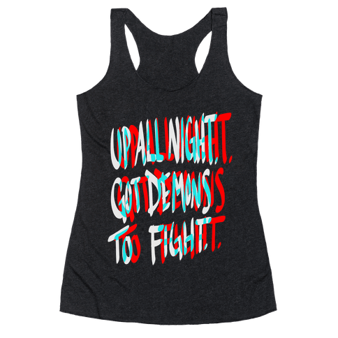 Up All Night. Got Demons to Fight. Racerback Tank Top