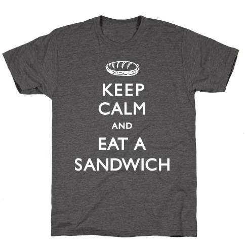 Keep Calm And Eat A Sandwich