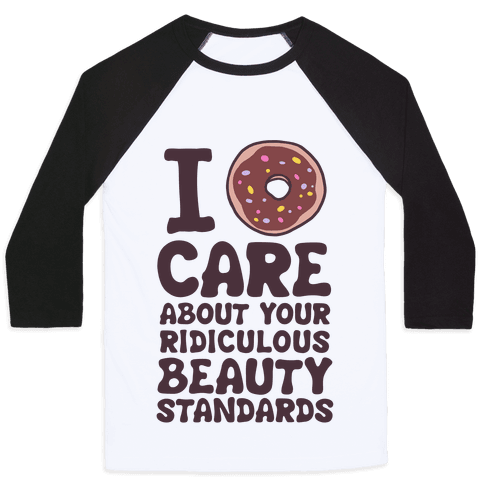 I Doughnut Care About Your Ridiculous Beauty Standards Baseball Tee