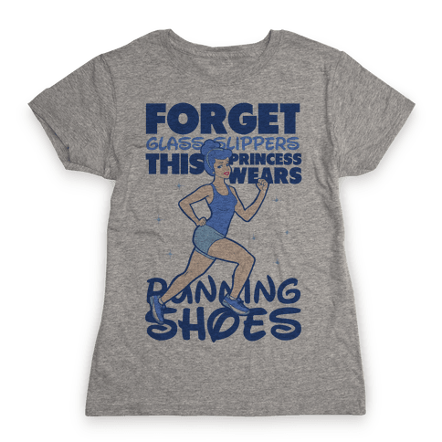 Forget Glass Slippers this Princess Wears Running Shoes Womens T-Shirt