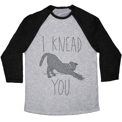 I Knead You Baseball Tee