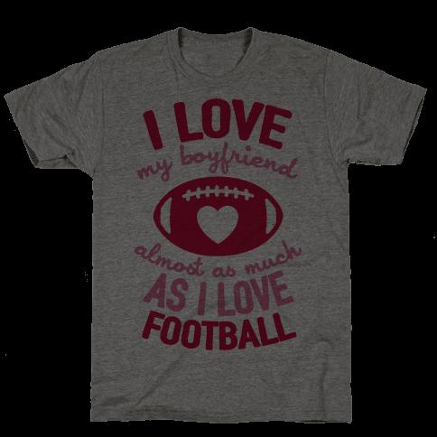 I Love My Boyfriend Almost As Much As I Love Football Mens T-Shirt