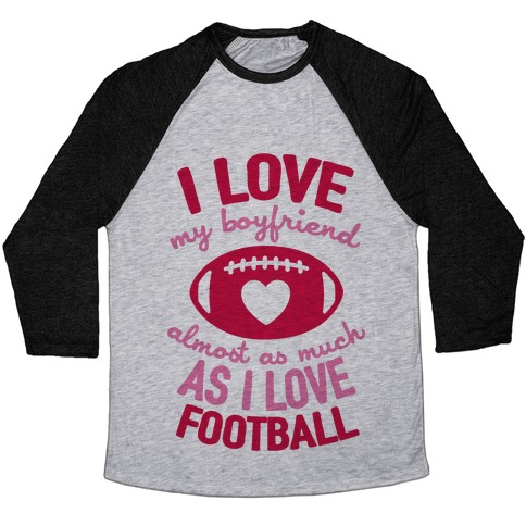 I Love My Boyfriend Almost As Much As I Love Football Baseball Tee