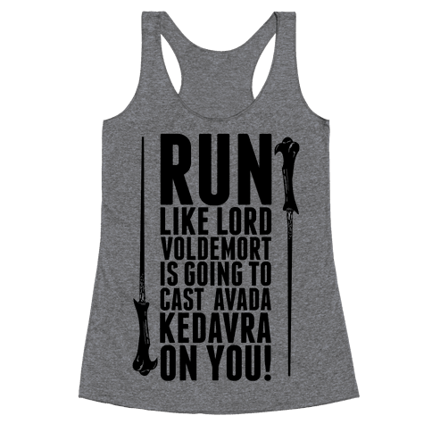 Run Like Lord Voldemort is Going to Cast Avada Kedavra! Racerback Tank Top