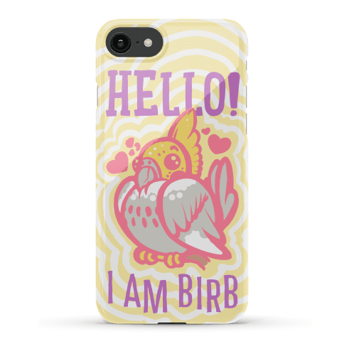 HELLO! I AM BIRB! Phone Case