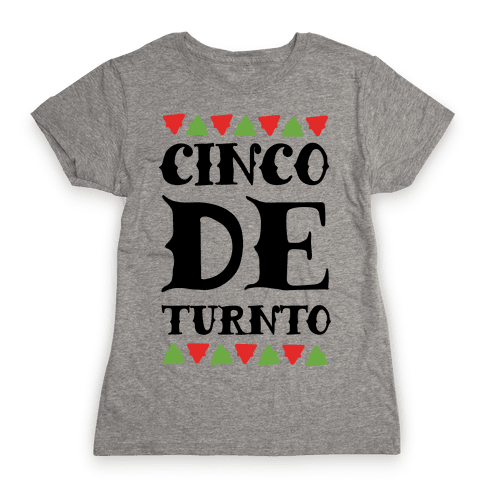 Cinco De Turnto Womens T-Shirt