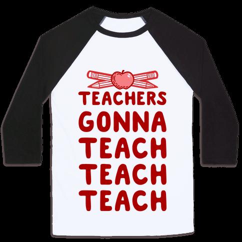 Teachers Gonna Teach Teach Teach
