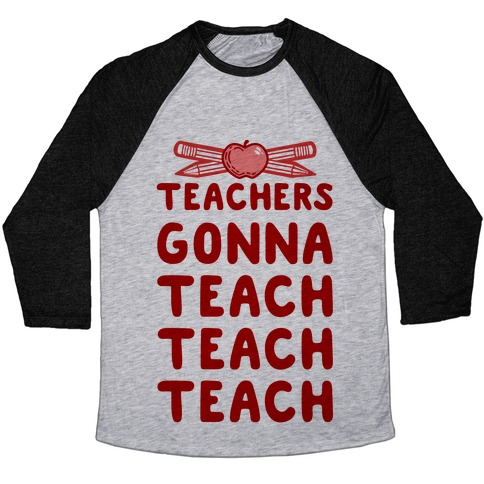 Teachers Gonna Teach Teach Teach Baseball Tee