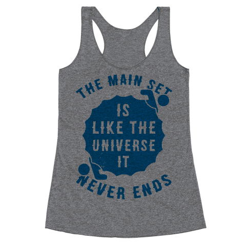 The Main Set Is Like The Universe It Never Ends Racerback Tank Top
