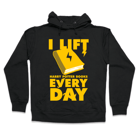 I Lift (Harry Potter Books) Every Day Hooded Sweatshirt