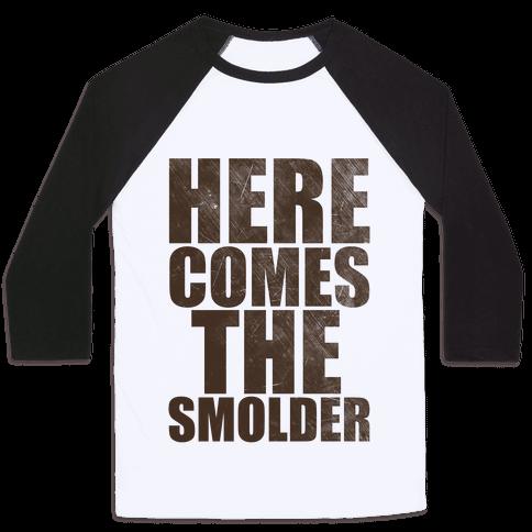 Here Comes The Smolder Baseball Tee