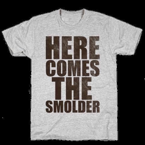 Here Comes The Smolder Mens T-Shirt