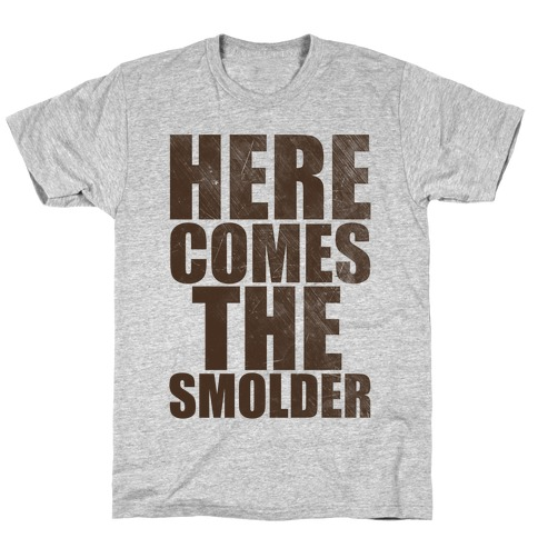 Here Comes The Smolder Mens T-Shirt