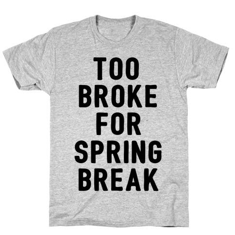 Too Broke For Spring Break T-Shirt