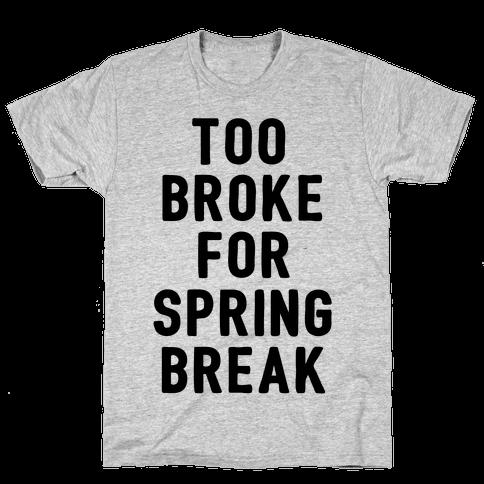 Too Broke For Spring Break Mens T-Shirt