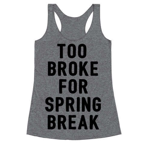 Too Broke For Spring Break Racerback Tank Top