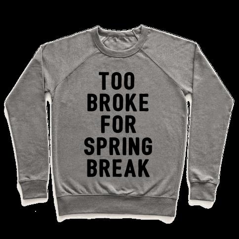 Too Broke For Spring Break Pullover
