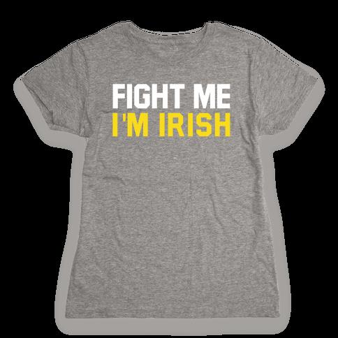 Fight Me, I'm Irish Womens T-Shirt
