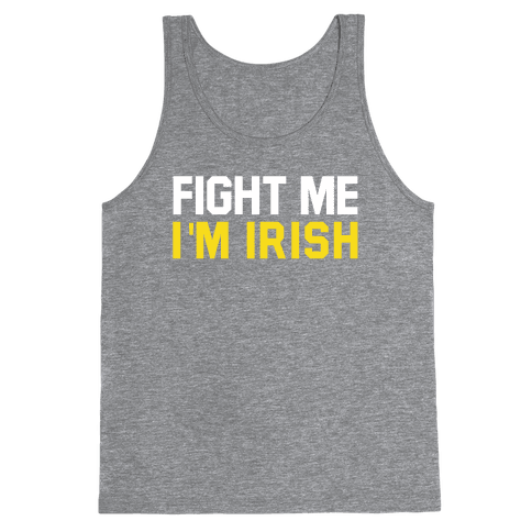 Fight Me, I'm Irish Tank Top