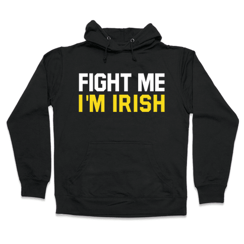Fight Me, I'm Irish Hooded Sweatshirt