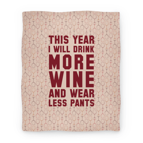 This Year I Will Drink More Wine And Wear Less Pants Blanket