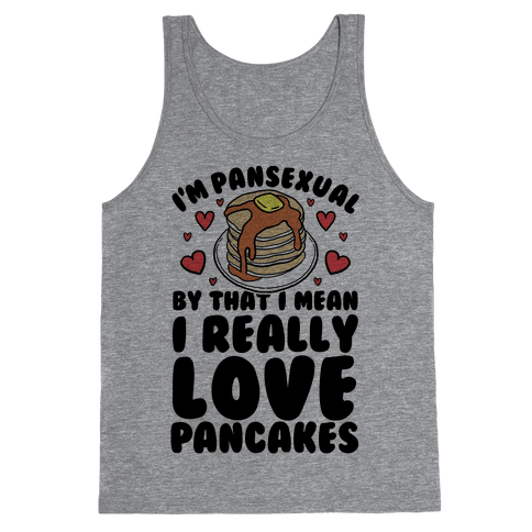 I'm Pansexual and By That I Mean I Love Pancakes Tank Top