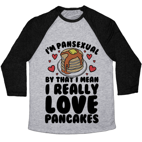 I'm Pansexual and By That I Mean I Love Pancakes Baseball Tee