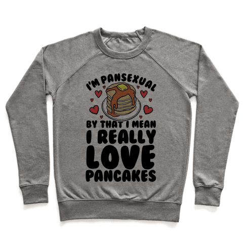 I'm Pansexual and By That I Mean I Love Pancakes Pullover