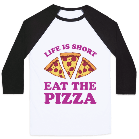 Life Is Short Eat The Pizza Baseball Tee