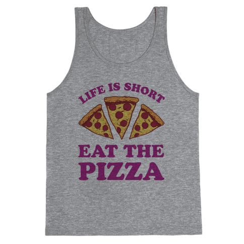 Life Is Short Eat The Pizza Tank Top