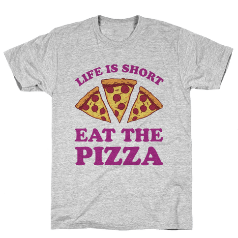 Life Is Short Eat The Pizza Mens T-Shirt