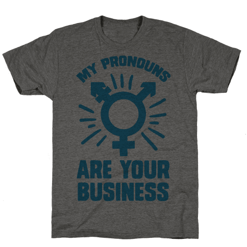 My Pronouns Are Your Business