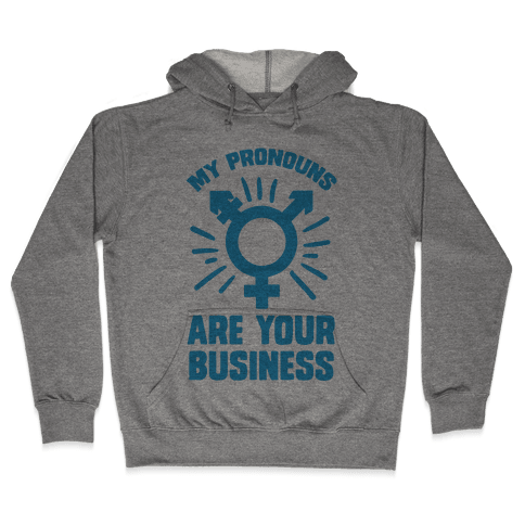 My Pronouns Are Your Business Hooded Sweatshirt