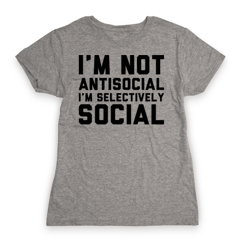I'm Not Antisocial I'm Selectively Social Womens T-Shirt