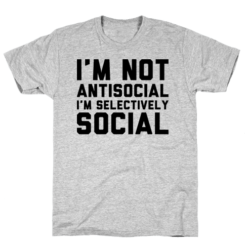 I'm Not Antisocial I'm Selectively Social Mens T-Shirt