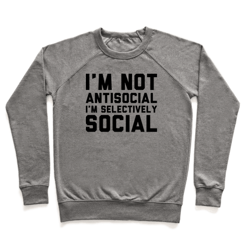 I'm Not Antisocial I'm Selectively Social Pullover