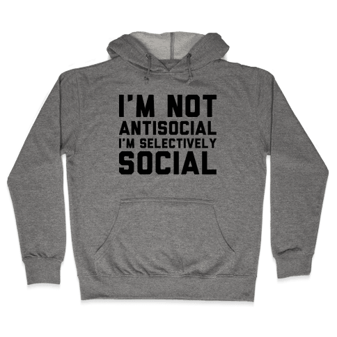 I'm Not Antisocial I'm Selectively Social Hooded Sweatshirt