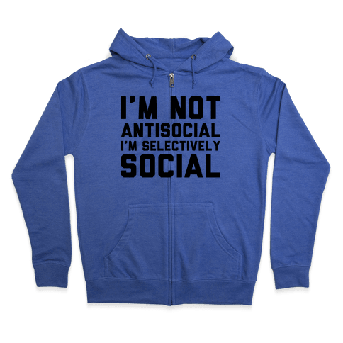 I'm Not Antisocial I'm Selectively Social Zip Hoodie