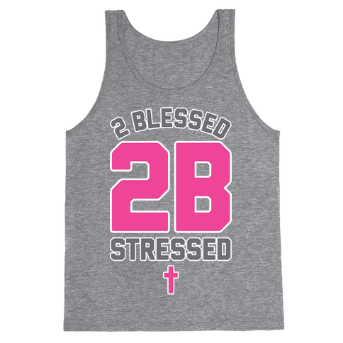 2 Blessed 2B Stressed Tank Top