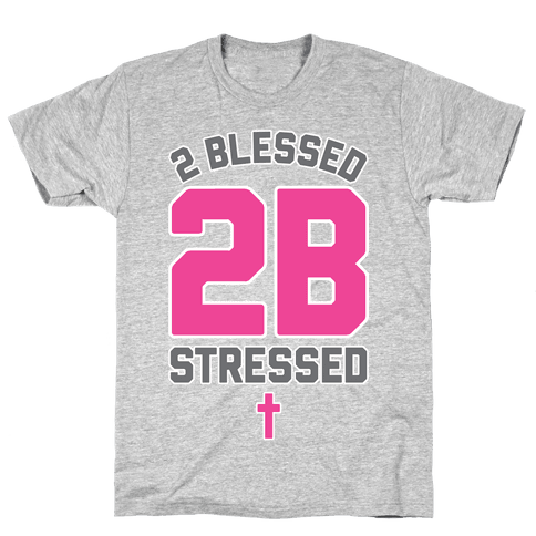 2 Blessed 2B Stressed Mens T-Shirt