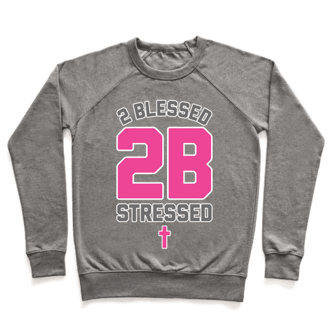 2 Blessed 2B Stressed Pullover
